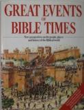 Great Events of Bible Times - New Perspectives on the People, Places and History of the Biblical World