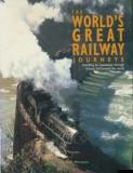 The World's Great Railway Journeys - Travelling by Locomotive Through History and Around the World