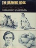 The Drawing Book - A Comprehensive Guide to the Technique of Drawing Landscapes, Seascapes, Still Lifes, Portraits, and Figures...
