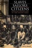 Slaves, Sailors, Citizens - African Americans in the Union Navy