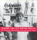 Where the Ice Never Melts - The 1888 and 1889 Voyages of the US Cutter Thetis