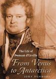 From Venus To Antarctica: The Life Of Dumont D'urville