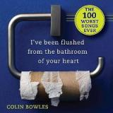 I've Been Flushed From the Bathroom of Your Heart