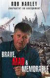 Brave, Mad and Memorable - Journalist on Assignment