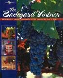 The Backyard Vintner, An Enthusiast's Guide to Growing Grapes and Making Wine at Home