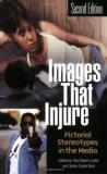 Images That Injure - Pictorial Stereotypes in the Media (2nd Edition)