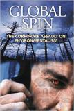Global Spin: The Corporate Assault on Enviromentalism