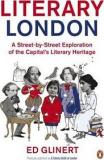 Literary London : A Street by Street Exploration of the Capital's Literary Heritage