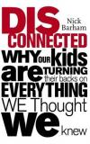 Disconnected: Why Our Kids are Turning Their Backs on Everything We Thought We Knew