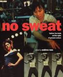 No Sweat - Fashion, Free Trade, and the Rights of Garment Workers