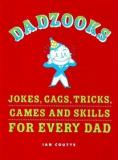 Dadzooks - Jokes, Gags, Tricks, Games and Skills for Every Dad