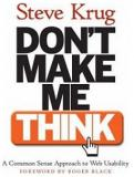 Don't Make Me Think - A Common Sense Approach to Web Usability