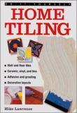 Do-It-Yourself Home Tiling: A Practical Illustrated Guide to Tiling Surfaces in the House, Using Ceramic, Vinyl, Cork and Lino Tiles