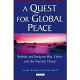 A Quest for Global Peace - Rotblat and Ikeda on War, Ethics and the Nuclear Threat