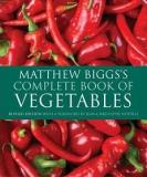 Matthew Biggs's Complete Book of Vegetables - Revised Edition