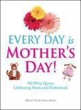 Every Day is Mothers' Day
