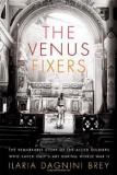 The Venus Fixers - The Remarkable Story of the Allied Soldiers who Saved Italy's Art during World War II