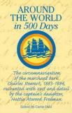 Around the World in 500 Days - The Circumnavigation of the Merchant Bark Charles Stewart, 1883-1884, Recounted with Zest and Detail by the Captain's Daughter, Hattie Atwood Freeman
