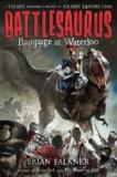 Battlesaurus - Rampage at Waterloo - A Tyrant Unleashes a Weapon of Jurassic Destruction