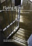 Flying Blind - How the Justice System Perpetuates Crime - And the Corrections Department Fails to Correct