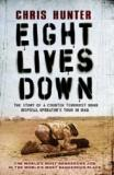 Eight Lives Down - The World's Most Dangerous Job in the World's Most Dangerous Place - The Story of a Counter-Terrorist Bomb Disposal Operator's Tour in Iraq