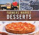Farmers' Market Desserts - Gorgeous Fruit Recipes from First Prize Peach Pie to Chocolate Cherry Cupcakes