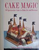 Cake Magic - 50 Spectacular Cakes to Make, Ice and Decorate