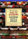 Rags to Rainbows - Traditional Quilting, Patchwork and Applique from Around the World - Quick and Easy Designs to Make by Machine