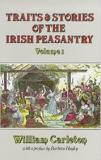 Traits and Stories of the Irish Peasantry - Volume 1