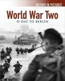 World War Two - D-Day to Berlin - History in Pictures