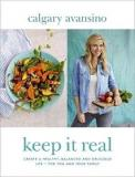 Keep it Real - Create a Healthy, Balanced and Delicious Life - For You and Your Family