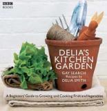 Delia's Kitchen Garden - A Beginner's Guide to Growing and Cooking Fruit and Vegetables