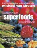 The Complete Superfoods Cookbook - Dishes and Drinks for Energy, Detoxing and Healing