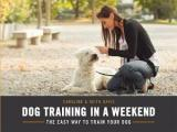 Dog Training in a Weekend - The Easy Way to Train Your Dog