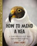 How to Mend a Kea + Other Great Fix-it Tales from Wildbase Hospital