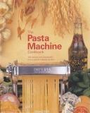 The Pasta Machine Cookbook - 100 Simple and Successful Home Pasta Making Recipes
