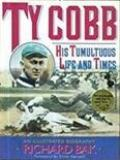 Ty Cobb - His Tumultuous Life and Times, An Illustrated Biography