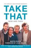 Take That: Now and Then - The Complete Unauthorised Biography