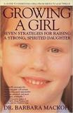 Growing a Girl - Seven Strategies for Raising a Strong, Spirited Daughter