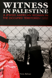 Witness in Palestine - A Jewish American Woman in the Occupied Territories