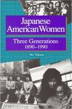 Japanese American Women: Three Generations 1890-1990