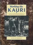 Working the Kauri: A Social and Photographic History of New Zealand's Pioneer Kauri Bushmen