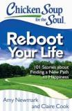 Chicken Soup for the Soul: Reboot Your Life - 101 Stories About Finding a New Path to Happiness