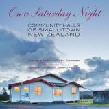 On a Saturday Night - Community Halls of Small-town New Zealand