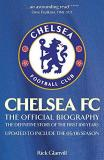 Chelsea FC - The Official Biography - The Definitive Story of the First 100 Years