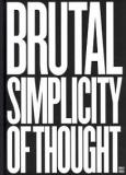 Brutal Simplicity of Thought - How It Changed the World