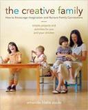 The Creative Family - How to Encourage Imagination and Nuture Family Connections