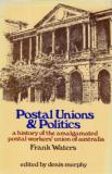 Postal Unions and Politics: A History of the Amalgamated Postal Workers' Union of Australia