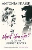 Must You Go? - My Life with Harold Pinter