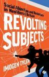 Revolting Subjects - Social Abjection and Resistance in Neoliberal Britain